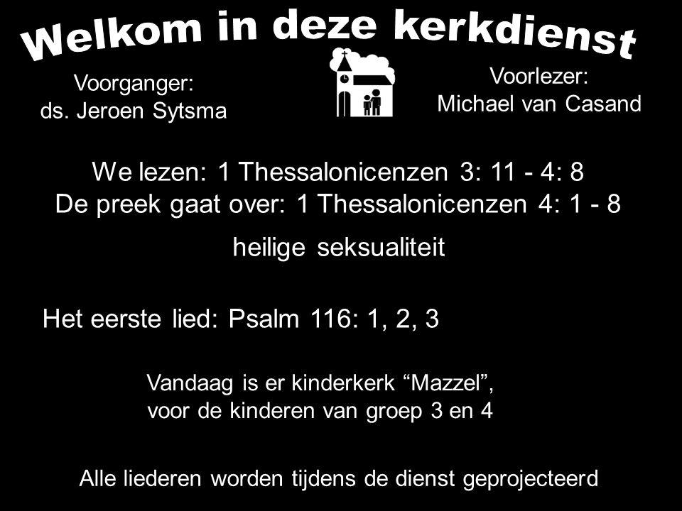 Votum (175b) Zegengroet De zegengroet mogen we beantwoorden met het gezongen amen Zingen: Psalm 116: 1, 2, 3....