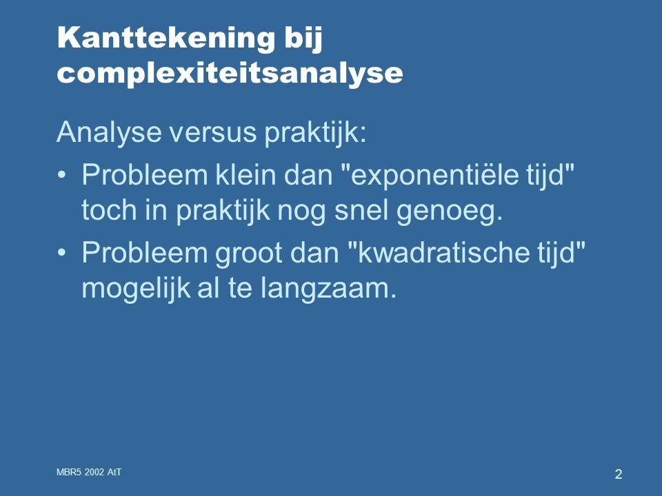 MBR5 2002 AtT 13 Aannames en vraagstelling Aannames: e is tractable pl is tractable e  is tractable e, pl zijn efficiënt representeerbaar Vraag: Wat is de complexiteit van het doorzoeken van de ruimte van samengestelde hypotheses voor het vinden van een (beste) verklaring bij gegeven data?
