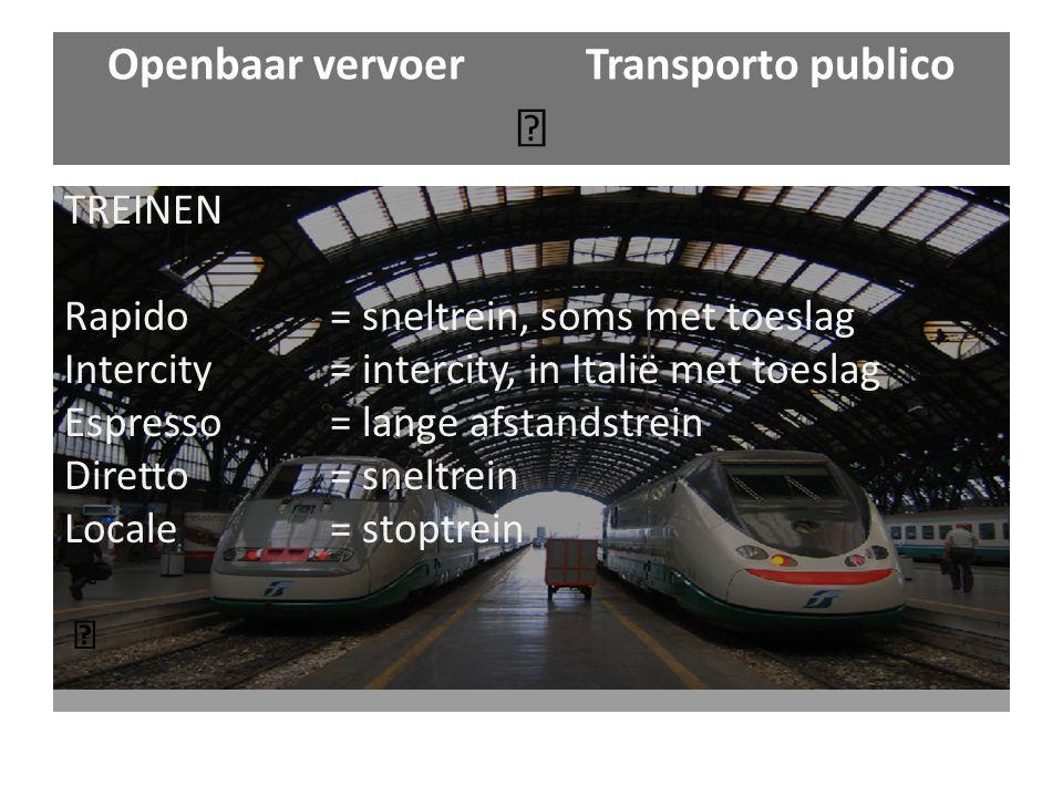 Openbaar vervoerTransporto publico TREINEN Rapido = sneltrein, soms met toeslag Intercity= intercity, in Italië met toeslag Espresso= lange afstandstrein Diretto= sneltrein Locale= stoptrein