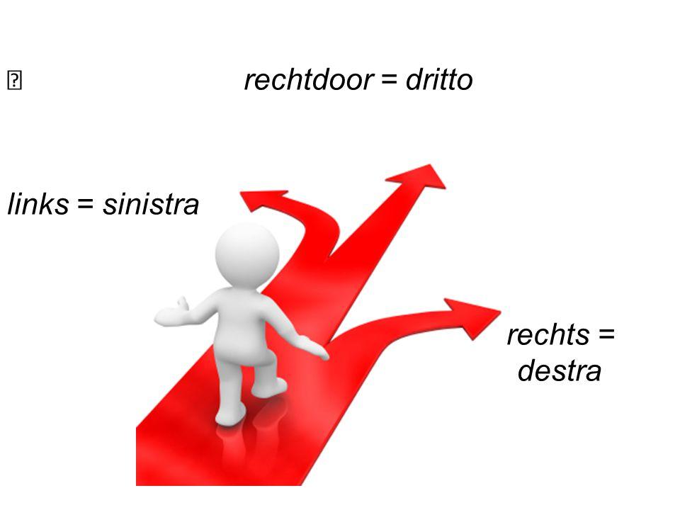 rechtdoor = dritto links = sinistra rechts = destra
