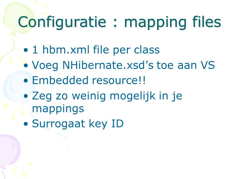 1 hbm.xml file per class Voeg NHibernate.xsd's toe aan VS Embedded resource!! Zeg zo weinig mogelijk in je mappings Surrogaat key ID Configuratie : ma
