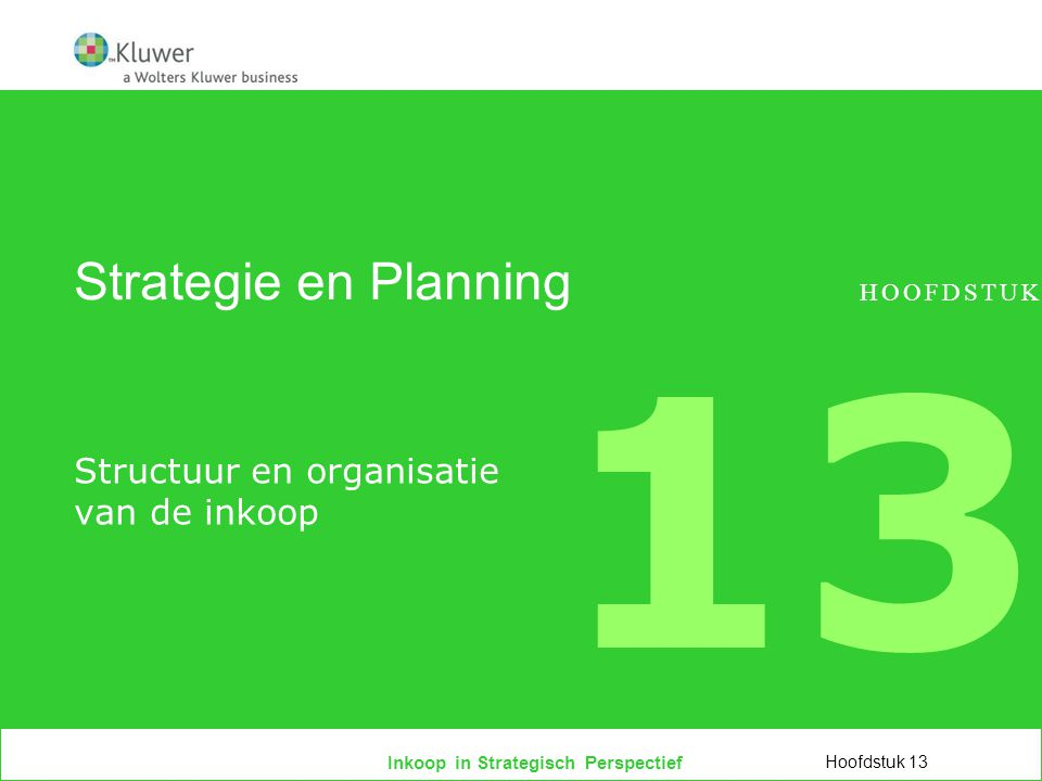 Inkoop in Strategisch Perspectief Strategie en Planning Structuur en organisatie van de inkoop Hoofdstuk 13 HOOFDSTUK 13
