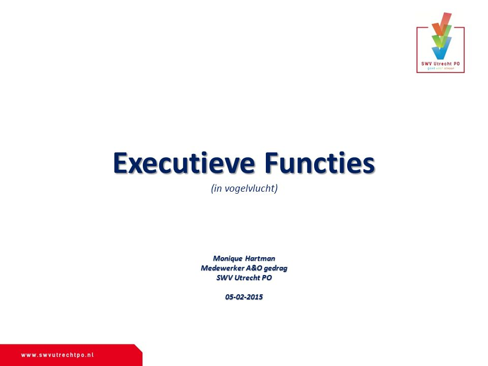 Executieve Functies (in vogelvlucht) Monique Hartman Medewerker A&O gedrag SWV Utrecht PO 05-02-2015