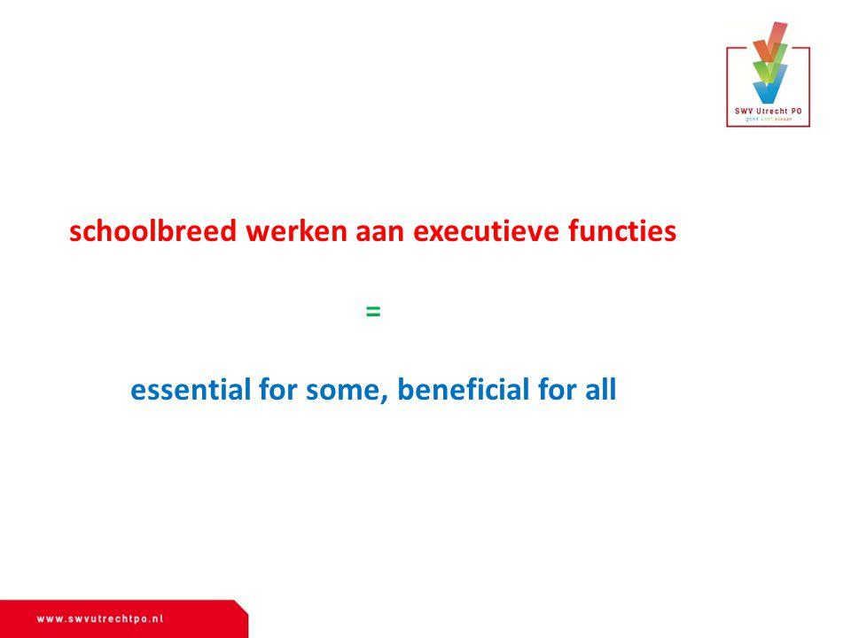 schoolbreed werken aan executieve functies = essential for some, beneficial for all