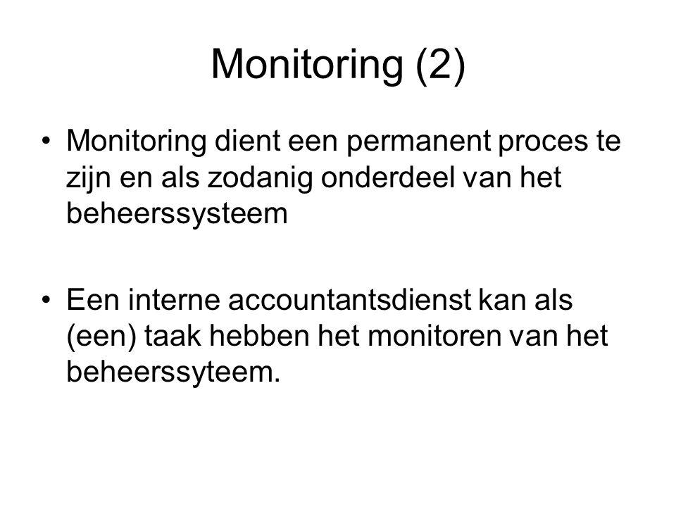 Monitoring (2) Monitoring dient een permanent proces te zijn en als zodanig onderdeel van het beheerssysteem Een interne accountantsdienst kan als (ee