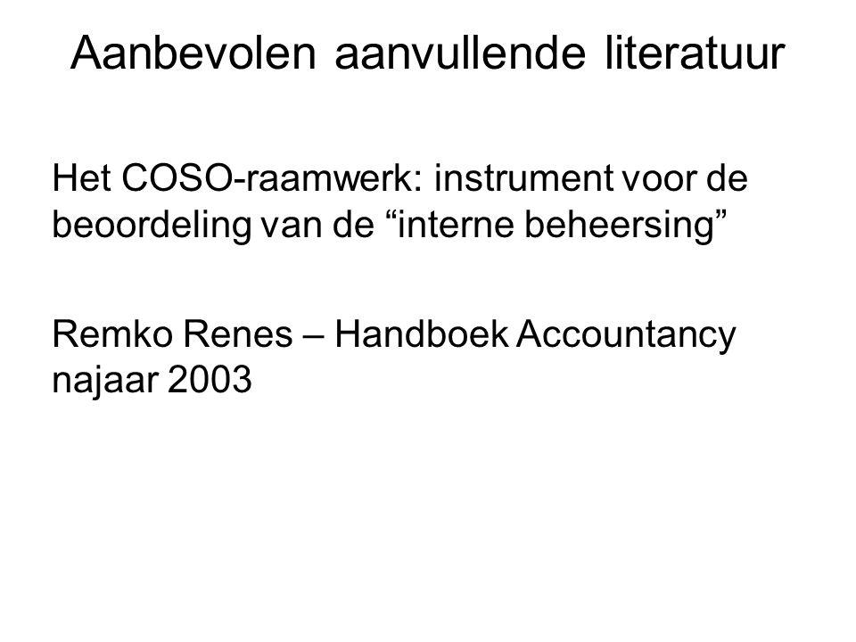 """Aanbevolen aanvullende literatuur Het COSO-raamwerk: instrument voor de beoordeling van de """"interne beheersing"""" Remko Renes – Handboek Accountancy naj"""