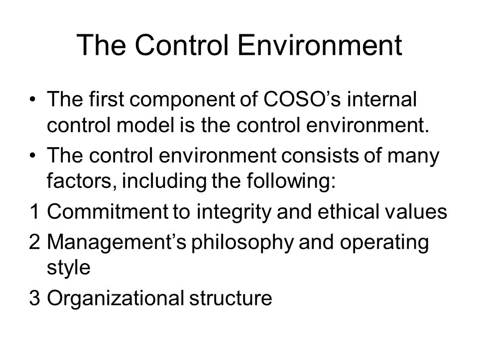 The Control Environment The first component of COSO's internal control model is the control environment.