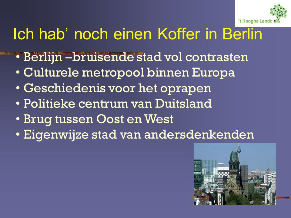 Ich hab' noch einen Koffer in Berlin Berlijn –bruisende stad vol contrasten Culturele metropool binnen Europa Geschiedenis voor het oprapen Politieke centrum van Duitsland Brug tussen Oost en West Eigenwijze stad van andersdenkenden