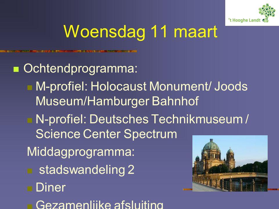 Woensdag 11 maart Ochtendprogramma: M-profiel: Holocaust Monument/ Joods Museum/Hamburger Bahnhof N-profiel: Deutsches Technikmuseum / Science Center Spectrum Middagprogramma: stadswandeling 2 Diner Gezamenlijke afsluiting
