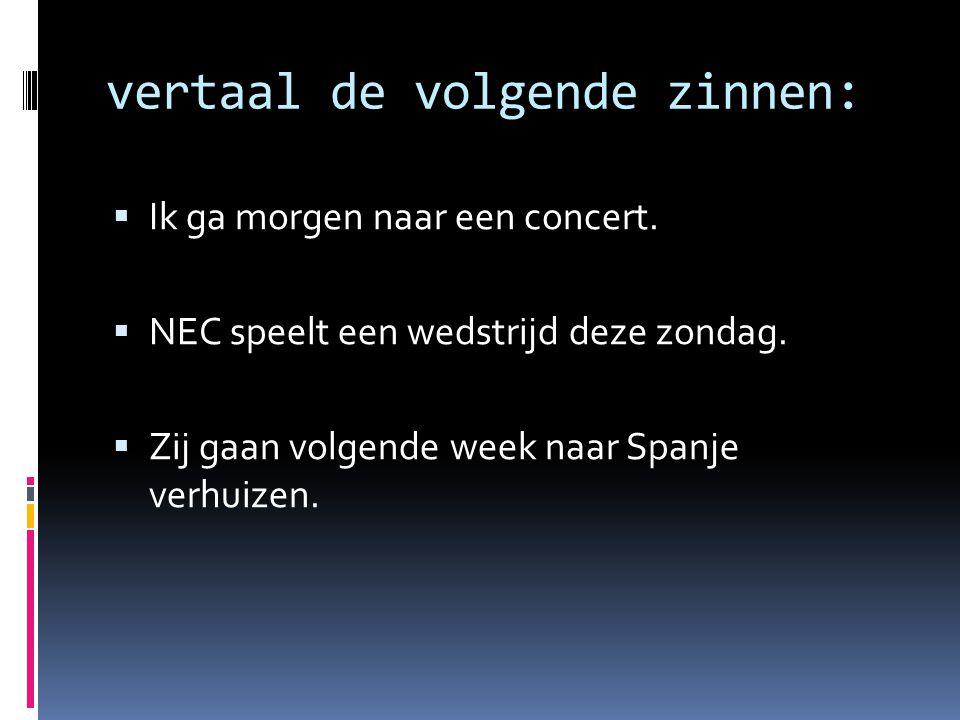 vertaal de volgende zinnen:  Ik ga morgen naar een concert.