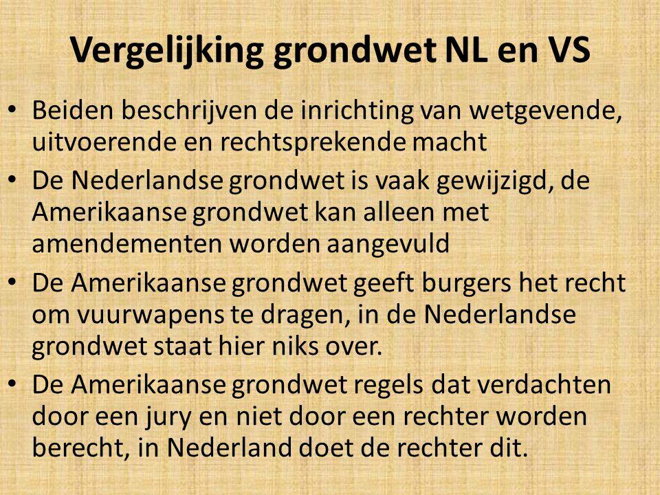 Vergelijking grondwet NL en VS Beiden beschrijven de inrichting van wetgevende, uitvoerende en rechtsprekende macht De Nederlandse grondwet is vaak gewijzigd, de Amerikaanse grondwet kan alleen met amendementen worden aangevuld De Amerikaanse grondwet geeft burgers het recht om vuurwapens te dragen, in de Nederlandse grondwet staat hier niks over.