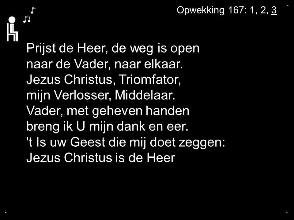....Prijst de Heer, de weg is open naar de Vader, naar elkaar.