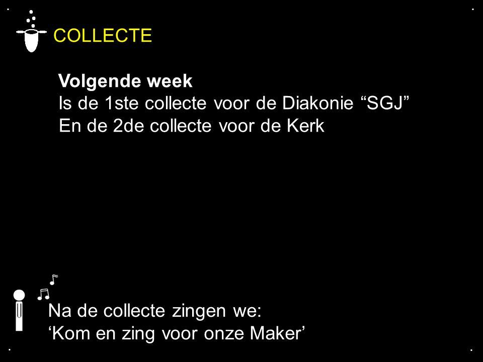 """.... COLLECTE Volgende week Is de 1ste collecte voor de Diakonie """"SGJ"""" En de 2de collecte voor de Kerk Na de collecte zingen we: 'Kom en zing voor onz"""