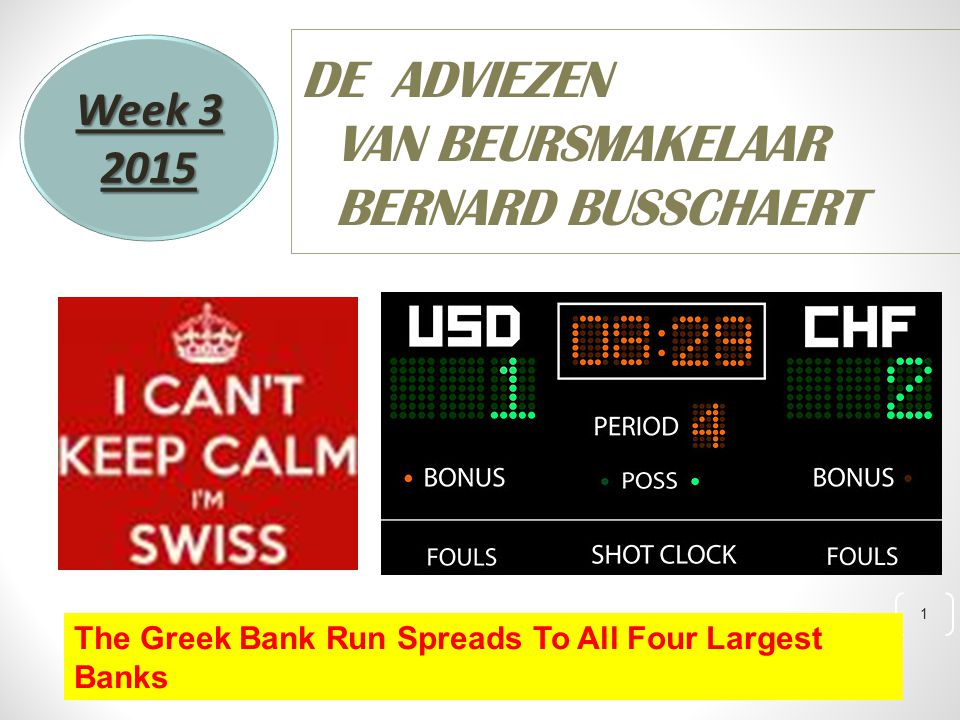 1 DE ADVIEZEN VAN BEURSMAKELAAR BERNARD BUSSCHAERT Week 3 2015 The Greek Bank Run Spreads To All Four Largest Banks