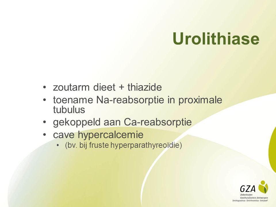 Urolithiase zoutarm dieet + thiazide toename Na-reabsorptie in proximale tubulus gekoppeld aan Ca-reabsorptie cave hypercalcemie (bv.