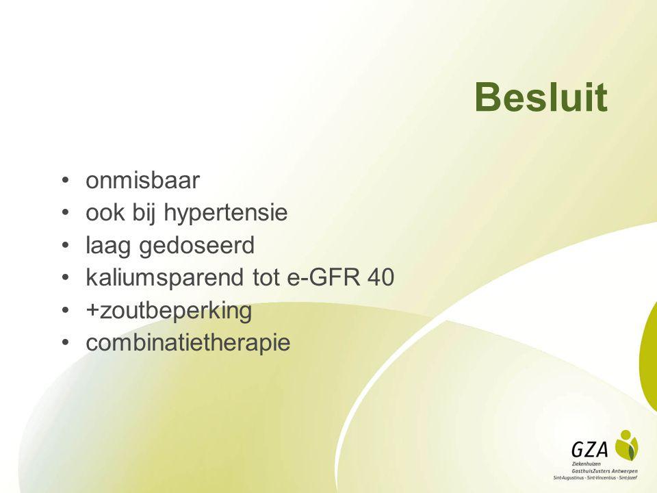 Besluit onmisbaar ook bij hypertensie laag gedoseerd kaliumsparend tot e-GFR 40 +zoutbeperking combinatietherapie