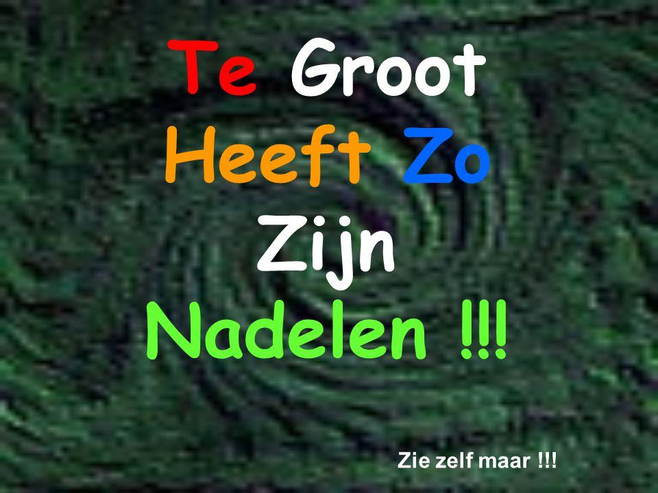 Te Groot Heeft Zo Zijn Nadelen !!! Zie zelf maar !!!