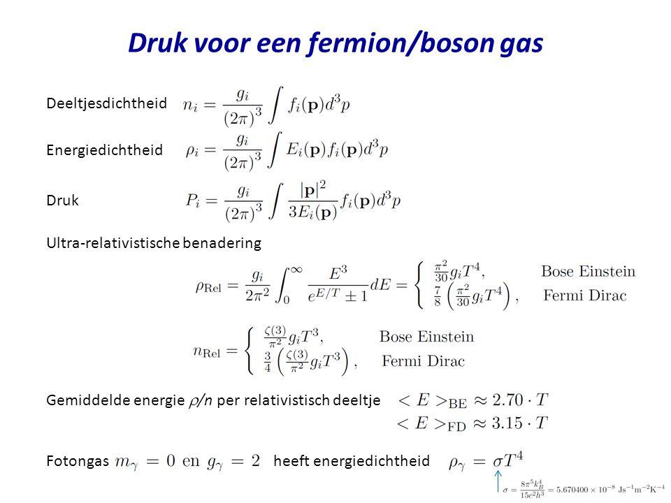 Druk voor een fermion/boson gas Deeltjesdichtheid Energiedichtheid Ultra-relativistische benadering Gemiddelde energie  /n per relativistisch deeltje Fotongas heeft energiedichtheid Druk