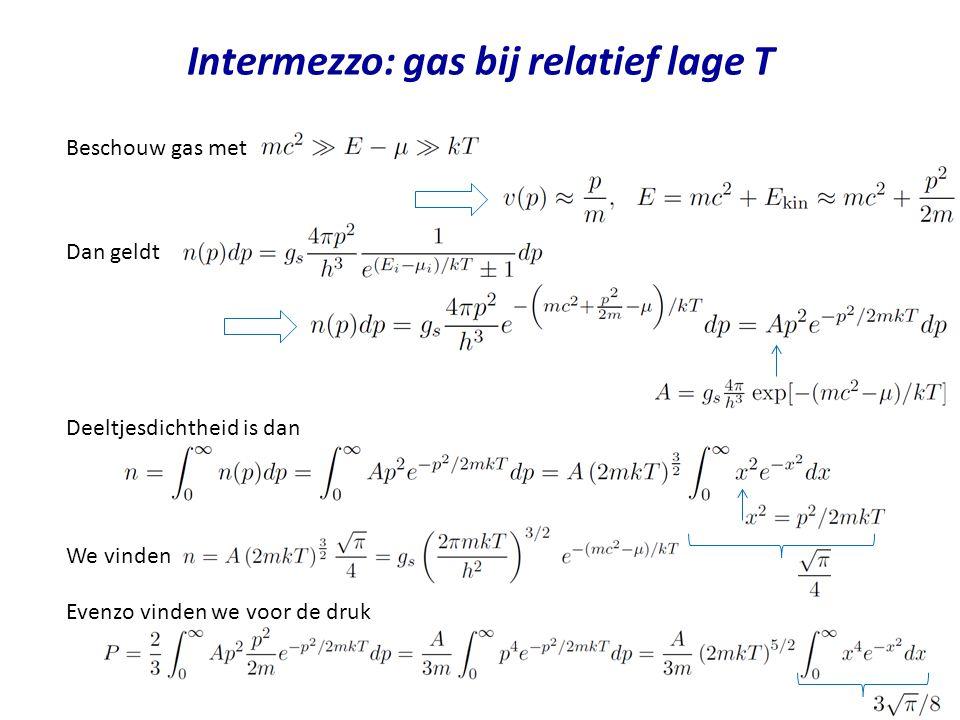 Intermezzo: gas bij relatief lage T Deeltjesdichtheid Druk Dit is de toestandsvergelijking voor een ideaal gas Interpretatie: beschouw Deeltje met energie quantumconcentratie De Broglie golflengte Als de gemiddelde afstand groter is dan de De Broglie golflengte, gedragen ze zich als klassieke puntdeeltjes