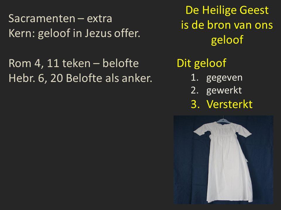 Sacramenten – extra Kern: geloof in Jezus offer.Rom 4, 11 teken – belofte Hebr.