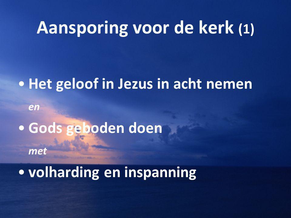 Aansporing voor de kerk (1) Het geloof in Jezus in acht nemen en Gods geboden doen met volharding en inspanning