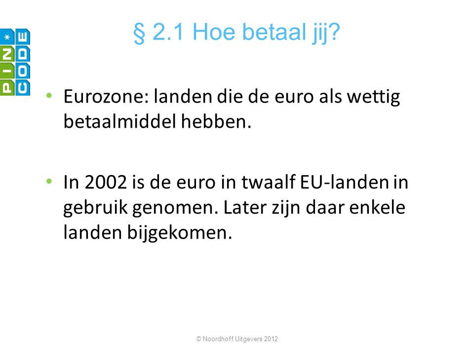 Eurozone: landen die de euro als wettig betaalmiddel hebben. In 2002 is de euro in twaalf EU-landen in gebruik genomen. Later zijn daar enkele landen