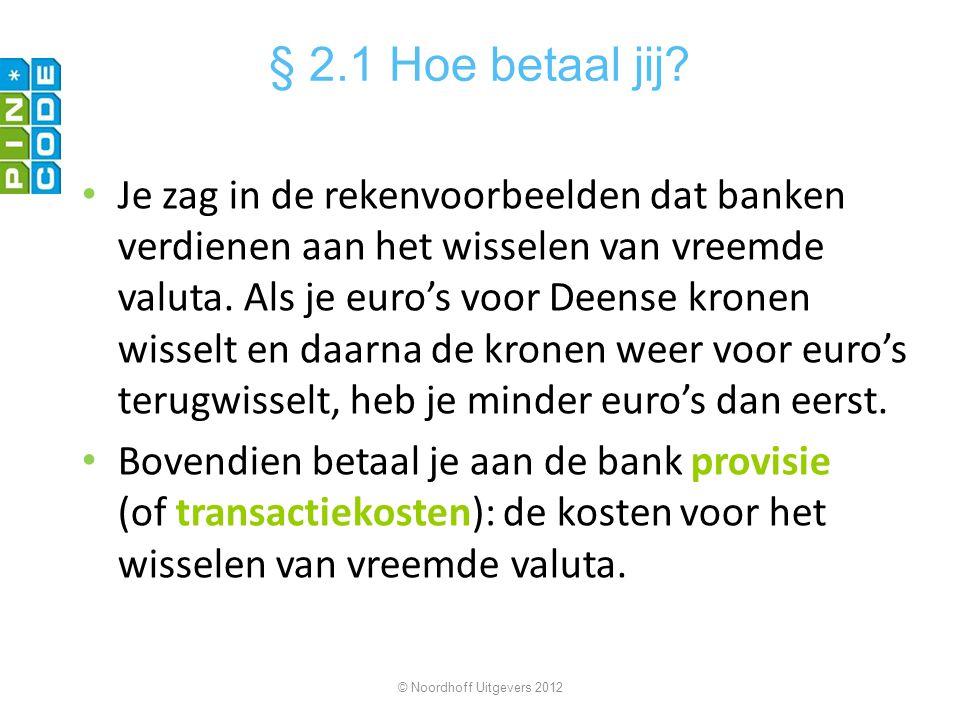 Je zag in de rekenvoorbeelden dat banken verdienen aan het wisselen van vreemde valuta. Als je euro's voor Deense kronen wisselt en daarna de kronen w