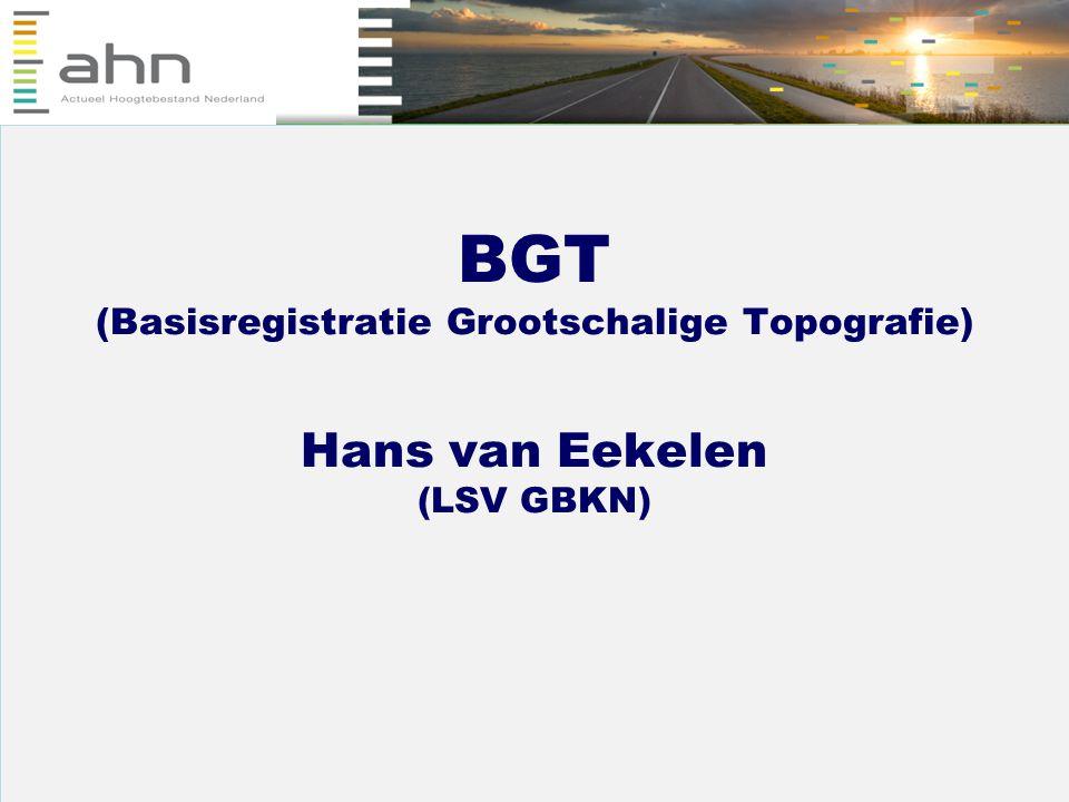 1 BGT (Basisregistratie Grootschalige Topografie) Hans van Eekelen (LSV GBKN)