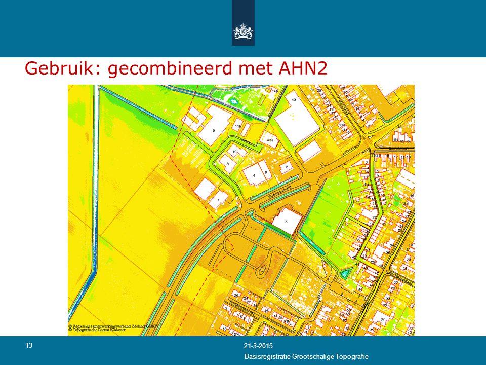 13 Gebruik: gecombineerd met AHN2 21-3-2015 Basisregistratie Grootschalige Topografie