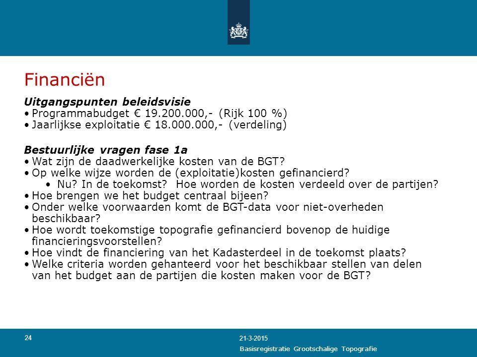 24 Financiën Uitgangspunten beleidsvisie Programmabudget € 19.200.000,- (Rijk 100 %) Jaarlijkse exploitatie € 18.000.000,- (verdeling) Bestuurlijke vr