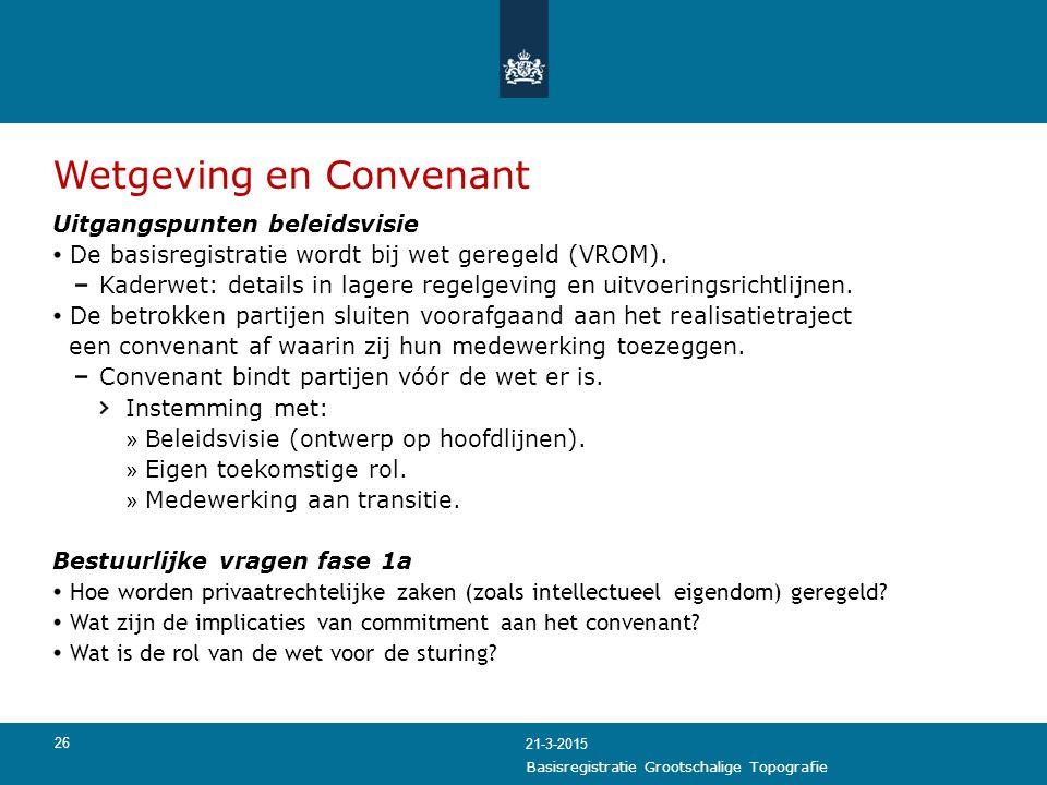 26 Wetgeving en Convenant Uitgangspunten beleidsvisie De basisregistratie wordt bij wet geregeld (VROM). Kaderwet: details in lagere regelgeving en ui
