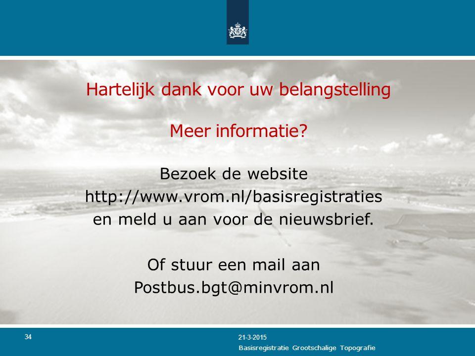 34 Hartelijk dank voor uw belangstelling Meer informatie? Bezoek de website http://www.vrom.nl/basisregistraties en meld u aan voor de nieuwsbrief. Of