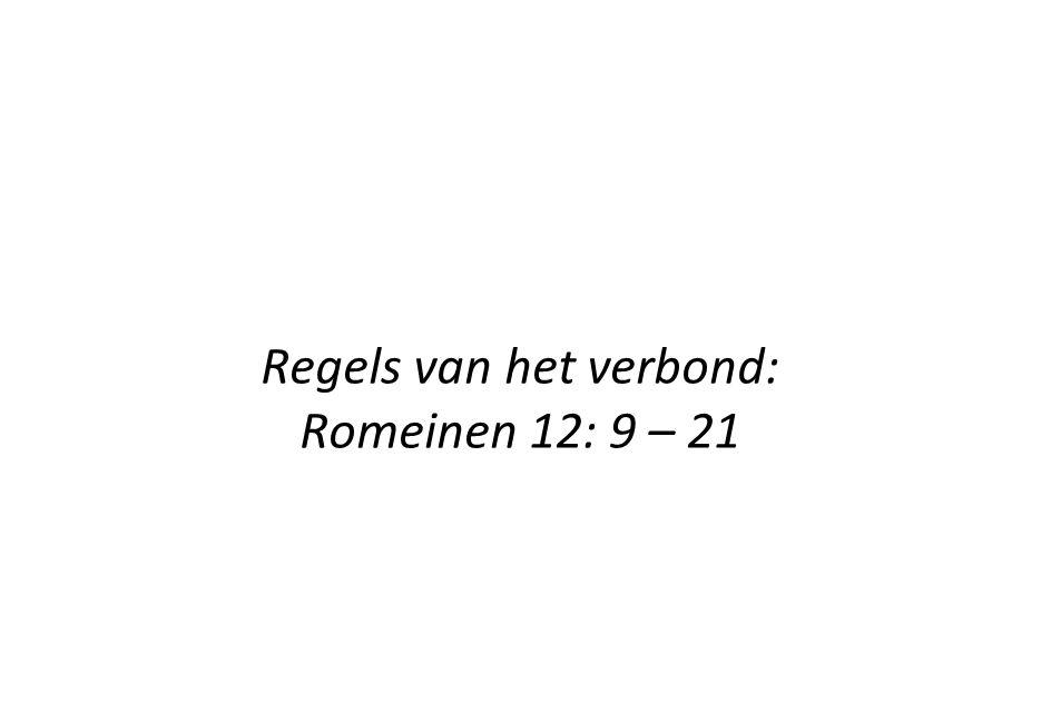 Regels van het verbond: Romeinen 12: 9 – 21