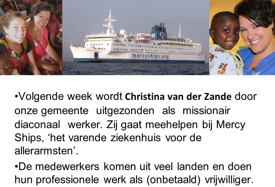 Volgende week wordt Christina van der Zande door onze gemeente uitgezonden als missionair diaconaal werker. Zij gaat meehelpen bij Mercy Ships, 'het v