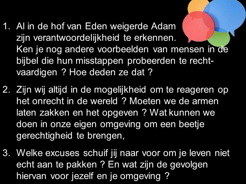 1.Al in de hof van Eden weigerde Adam zijn verantwoordelijkheid te erkennen. Ken je nog andere voorbeelden van mensen in de bijbel die hun misstappen