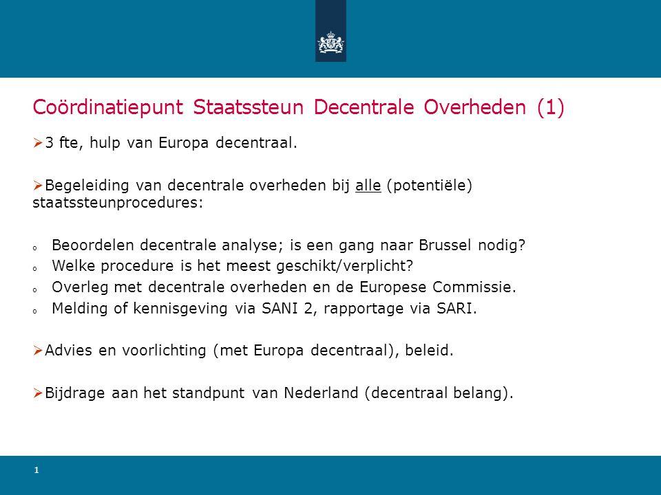 1 Coördinatiepunt Staatssteun Decentrale Overheden (1)  3 fte, hulp van Europa decentraal.