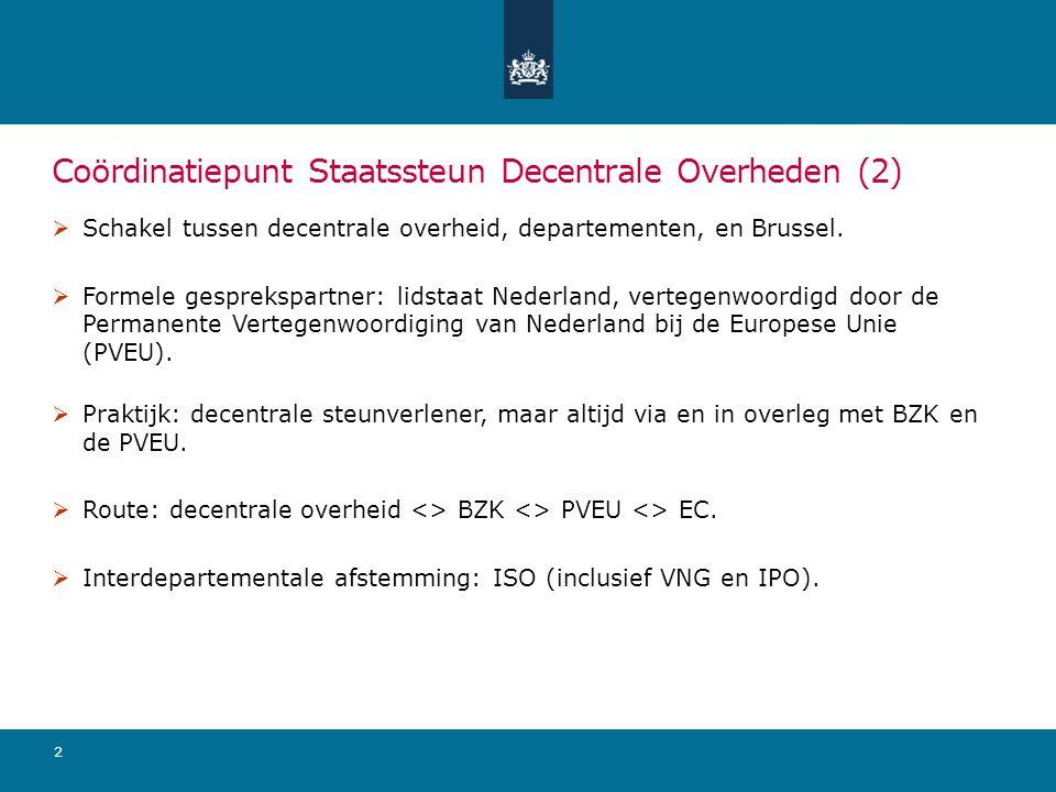 2 Coördinatiepunt Staatssteun Decentrale Overheden (2)  Schakel tussen decentrale overheid, departementen, en Brussel.