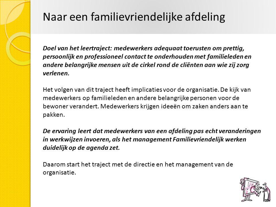 Naar een familievriendelijke afdeling Doel van het leertraject: medewerkers adequaat toerusten om prettig, persoonlijk en professioneel contact te ond