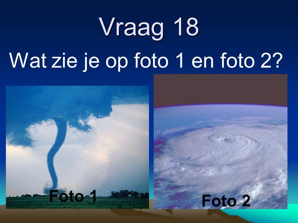 Vraag 18 Wat zie je op foto 1 en foto 2? Foto 2 Foto 1