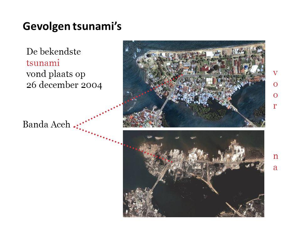 Gevolgen tsunami's De bekendste tsunami vond plaats op 26 december 2004 Banda Aceh voorvoor nana
