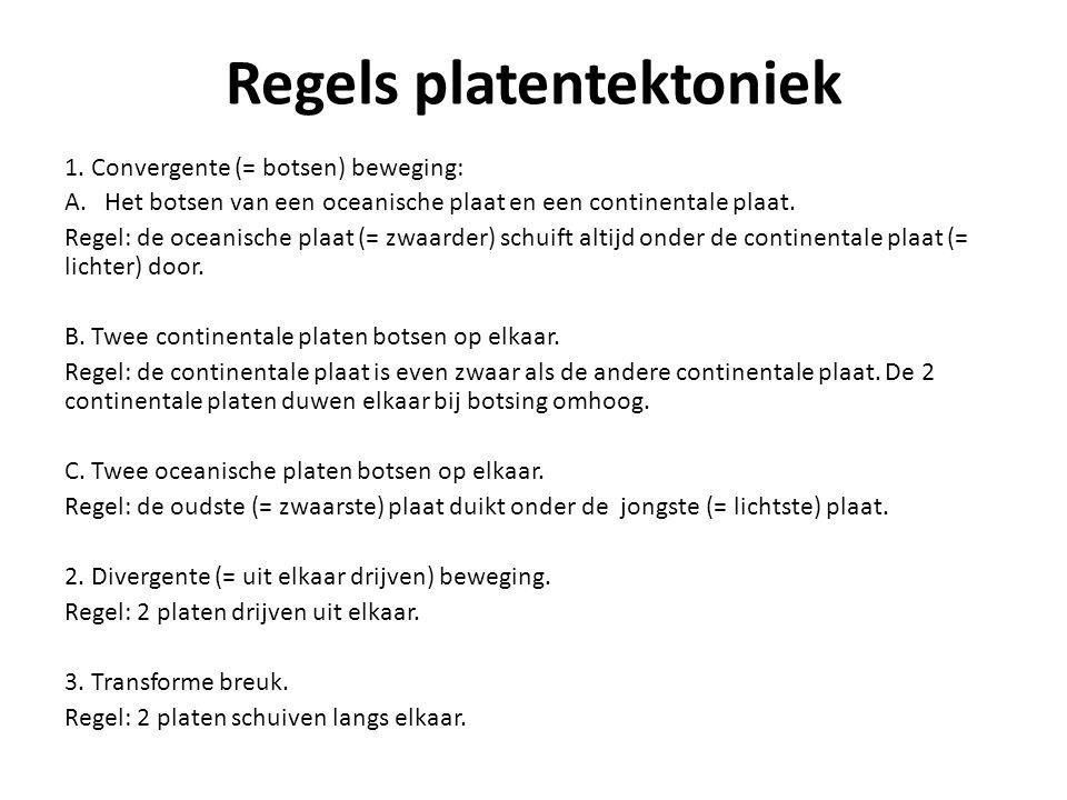 Regels platentektoniek 1. Convergente (= botsen) beweging: A.Het botsen van een oceanische plaat en een continentale plaat. Regel: de oceanische plaat