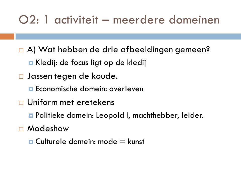 O2: 1 activiteit – meerdere domeinen  C) 1 afbeelding drie domeinen  Stadhuis van Antwerpen  Politiek: stadsbestuur  Cultureel: architectuur  Economisch: werkplaats  Gegraveerd vuurwapen  Politiek: oorlog, machtsstrijd  Cultureel: versieringen, kunst  Economisch: wapenhandel