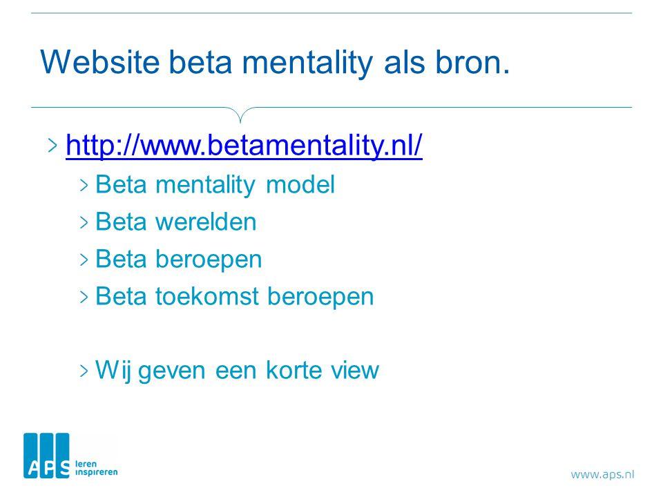 Website beta mentality als bron. http://www.betamentality.nl/ Beta mentality model Beta werelden Beta beroepen Beta toekomst beroepen Wij geven een ko
