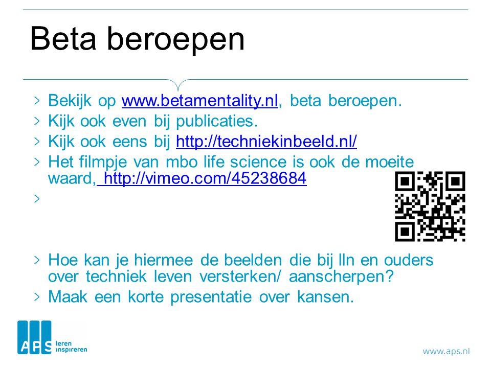 Beta beroepen Bekijk op www.betamentality.nl, beta beroepen.www.betamentality.nl Kijk ook even bij publicaties. Kijk ook eens bij http://techniekinbee