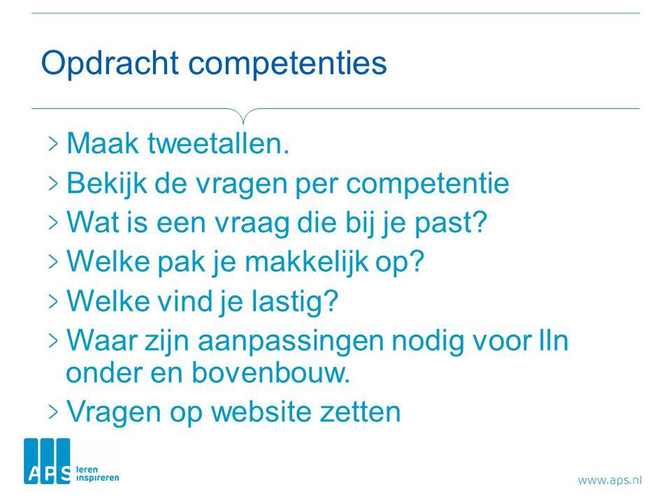 Opdracht competenties Maak tweetallen. Bekijk de vragen per competentie Wat is een vraag die bij je past? Welke pak je makkelijk op? Welke vind je las