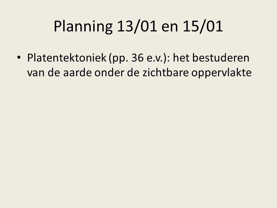 Planning 13/01 en 15/01 Platentektoniek (pp.