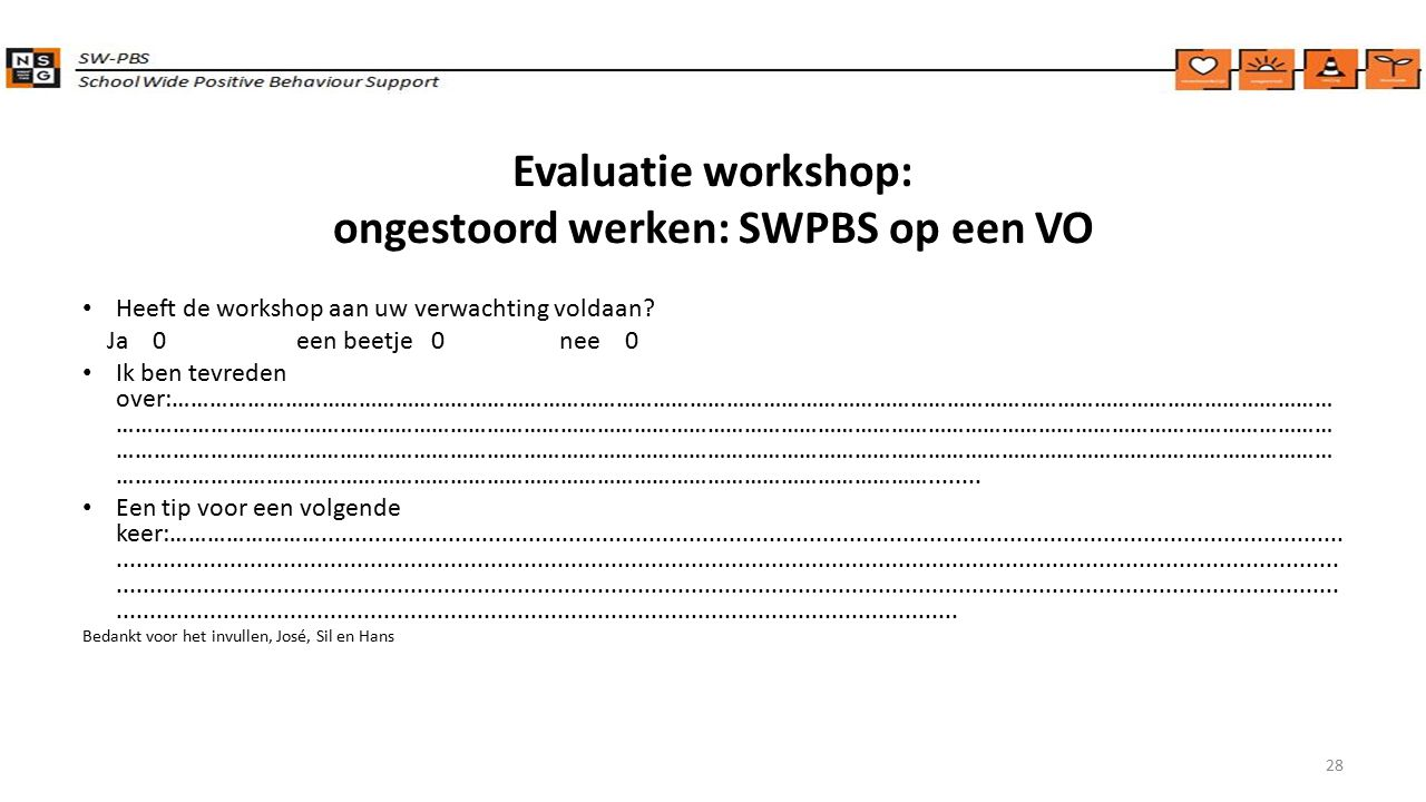 Evaluatie workshop: ongestoord werken: SWPBS op een VO Heeft de workshop aan uw verwachting voldaan.