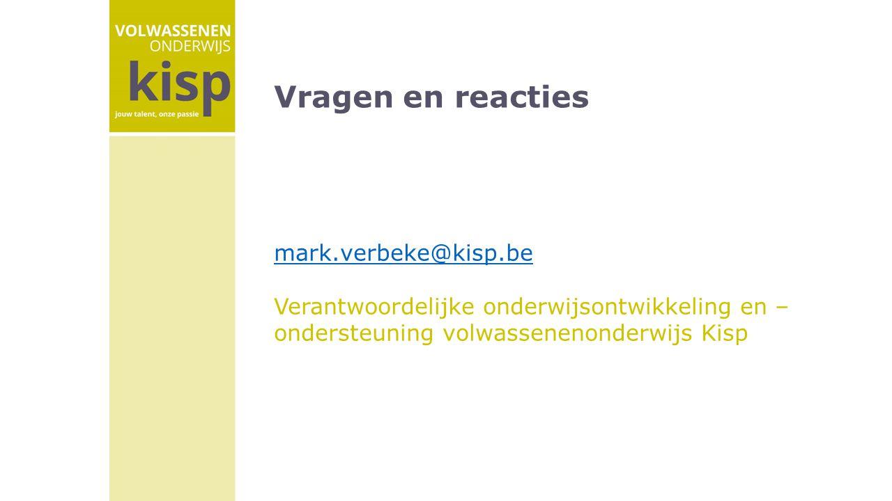 Vragen en reacties mark.verbeke@kisp.be Verantwoordelijke onderwijsontwikkeling en – ondersteuning volwassenenonderwijs Kisp
