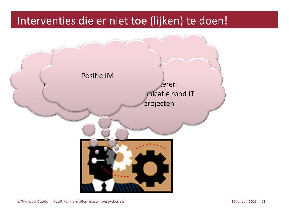 Heeft de informatiemanager nog toekomst? 30 januari 201513 | © Twynstra Gudde | Interventies die er niet toe (lijken) te doen! IT Awareness bijeenkoms