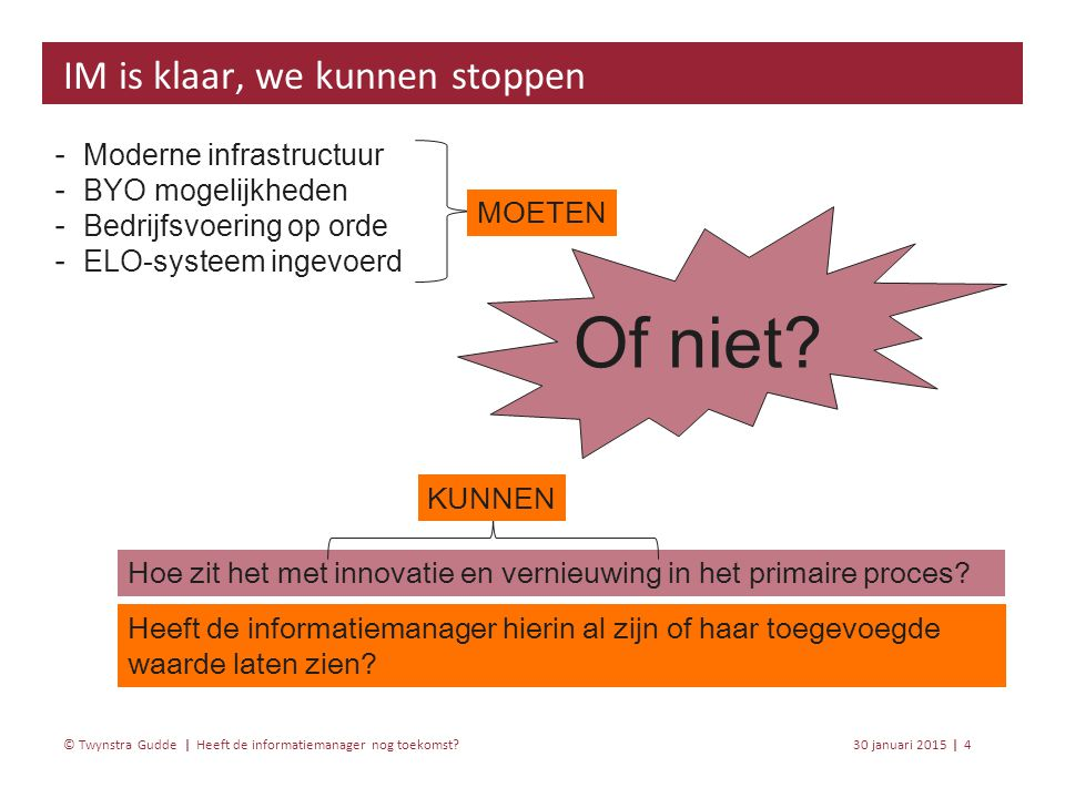 Heeft de informatiemanager nog toekomst? 30 januari 20154 | © Twynstra Gudde | ‐ Moderne infrastructuur ‐ BYO mogelijkheden ‐ Bedrijfsvoering op orde
